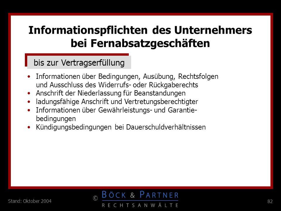 82 © Stand: Oktober 2004 bis zur Vertragserfüllung Informationen über Bedingungen, Ausübung, Rechtsfolgen und Ausschluss des Widerrufs- oder Rückgaber