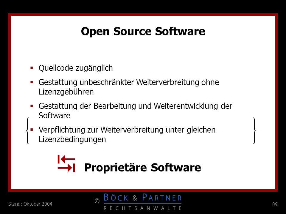 89 © Stand: Oktober 2004 Open Source Software Quellcode zugänglich Gestattung unbeschränkter Weiterverbreitung ohne Lizenzgebühren Gestattung der Bear
