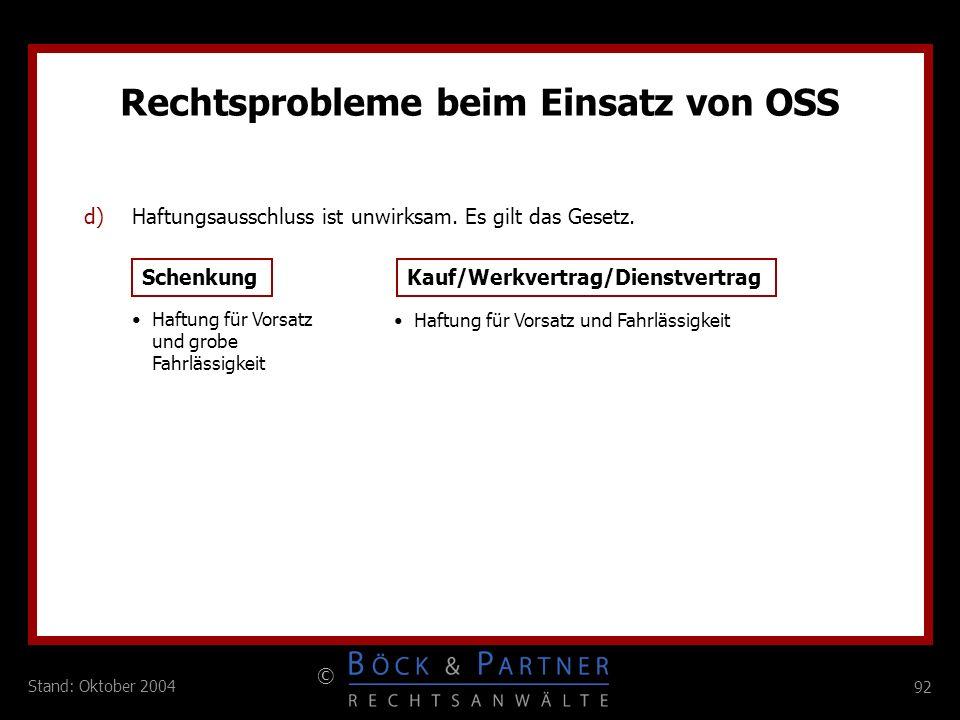 92 © Stand: Oktober 2004 d)Haftungsausschluss ist unwirksam. Es gilt das Gesetz. Rechtsprobleme beim Einsatz von OSS Schenkung Kauf/Werkvertrag/Dienst