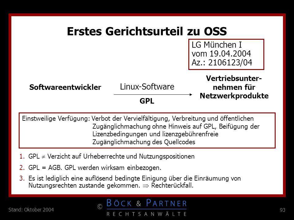 93 © Stand: Oktober 2004 Erstes Gerichtsurteil zu OSS LG München I vom 19.04.2004 Az.: 2106123/04 Linux-Software Einstweilige Verfügung: Verbot der Ve