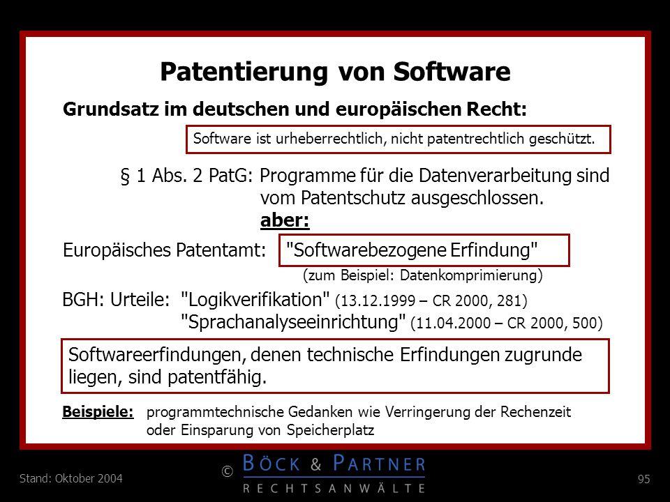 95 © Stand: Oktober 2004 Patentierung von Software Grundsatz im deutschen und europäischen Recht: Software ist urheberrechtlich, nicht patentrechtlich