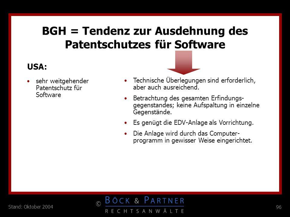 96 © Stand: Oktober 2004 BGH = Tendenz zur Ausdehnung des Patentschutzes für Software USA: sehr weitgehender Patentschutz für Software Technische Über