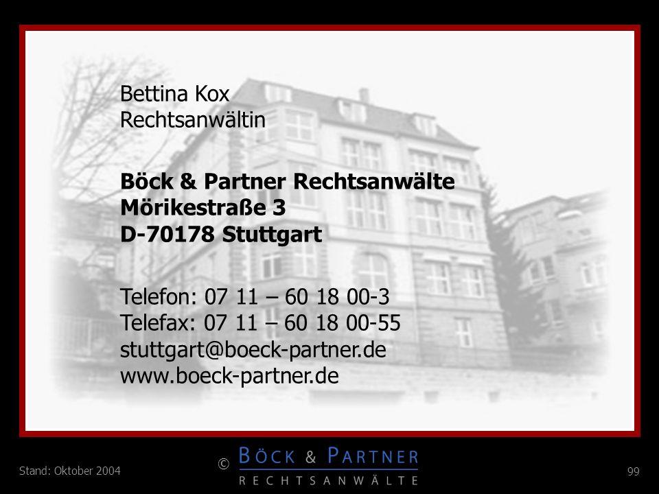 99 © Stand: Oktober 2004 Bettina Kox Rechtsanwältin Böck & Partner Rechtsanwälte Mörikestraße 3 D-70178 Stuttgart Telefon: 07 11 – 60 18 00-3 Telefax: