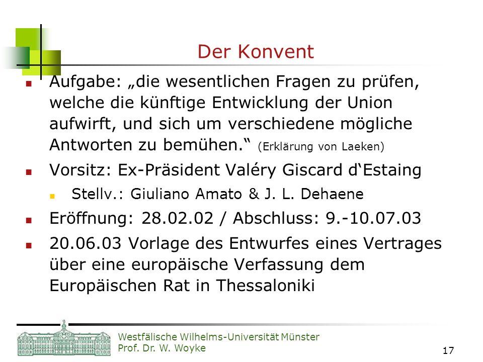 Westfälische Wilhelms-Universität Münster Prof. Dr. W. Woyke 17 Der Konvent Aufgabe: die wesentlichen Fragen zu prüfen, welche die künftige Entwicklun