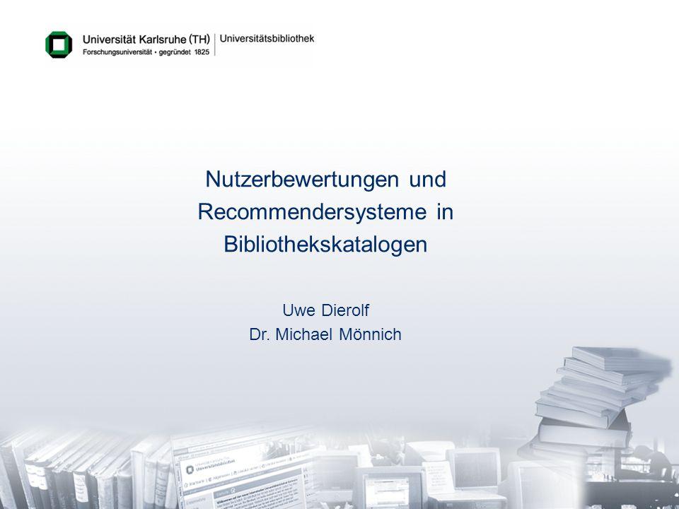 Nutzerbewertungen und Recommendersysteme in Bibliothekskatalogen Uwe Dierolf Dr. Michael Mönnich