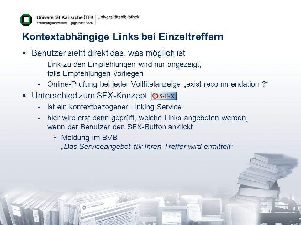 Kontextabhängige Links bei Einzeltreffern Benutzer sieht direkt das, was möglich ist -Link zu den Empfehlungen wird nur angezeigt, falls Empfehlungen