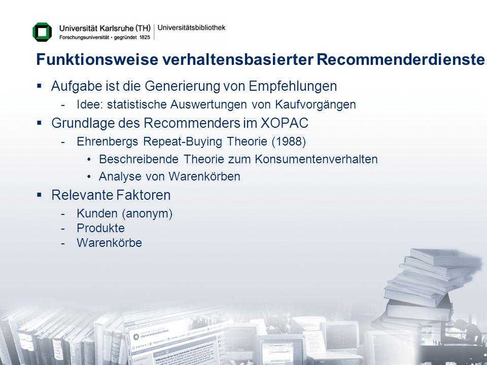 Funktionsweise verhaltensbasierter Recommenderdienste Aufgabe ist die Generierung von Empfehlungen -Idee: statistische Auswertungen von Kaufvorgängen