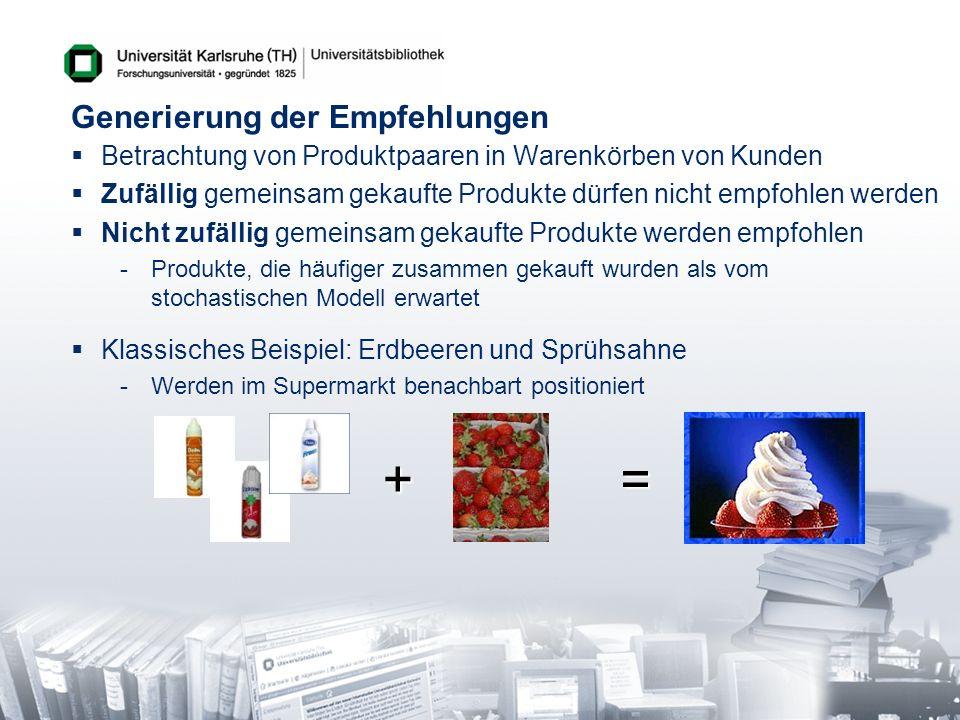 Generierung der Empfehlungen Betrachtung von Produktpaaren in Warenkörben von Kunden Zufällig gemeinsam gekaufte Produkte dürfen nicht empfohlen werde