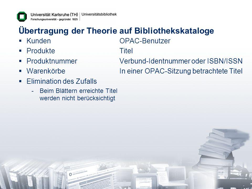 Übertragung der Theorie auf Bibliothekskataloge KundenOPAC-Benutzer ProdukteTitel ProduktnummerVerbund-Identnummer oder ISBN/ISSN WarenkörbeIn einer O
