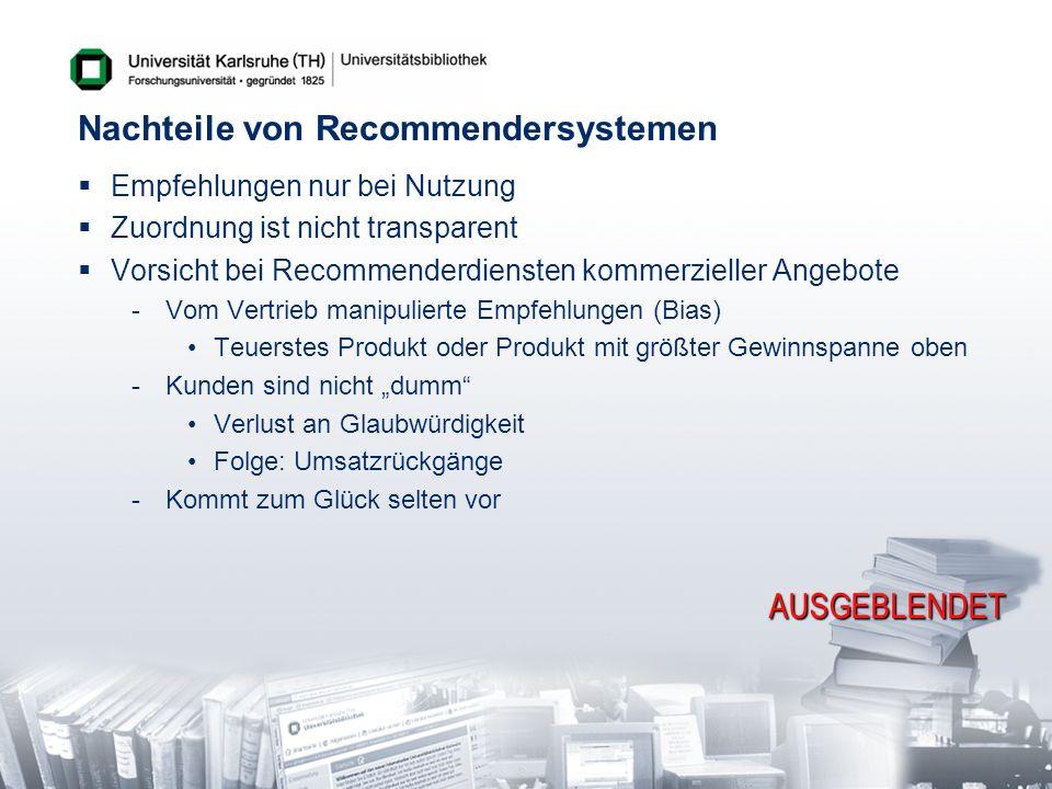 Nachteile von Recommendersystemen Empfehlungen nur bei Nutzung Zuordnung ist nicht transparent Vorsicht bei Recommenderdiensten kommerzieller Angebote