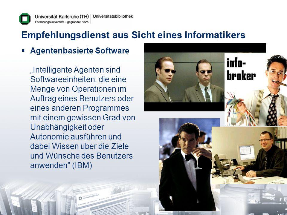 Empfehlungsdienst aus Sicht eines Informatikers Agentenbasierte Software Intelligente Agenten sind Softwareeinheiten, die eine Menge von Operationen i