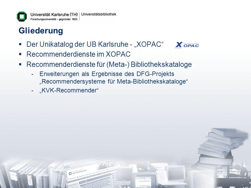 Gliederung Der Unikatalog der UB Karlsruhe - XOPAC Recommenderdienste im XOPAC Recommenderdienste für (Meta-) Bibliothekskataloge -Erweiterungen als E