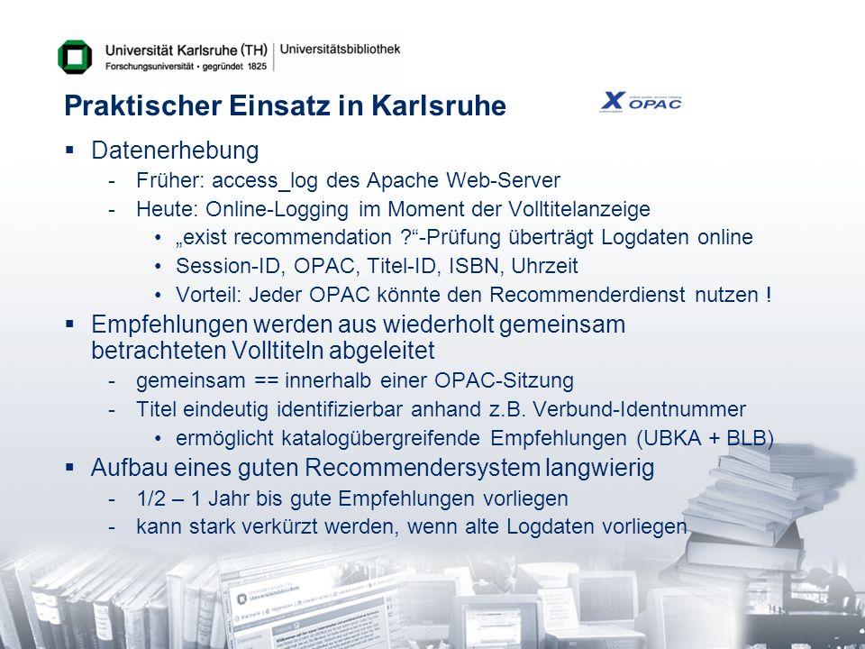 Praktischer Einsatz in Karlsruhe Datenerhebung -Früher: access_log des Apache Web-Server -Heute: Online-Logging im Moment der Volltitelanzeige exist r