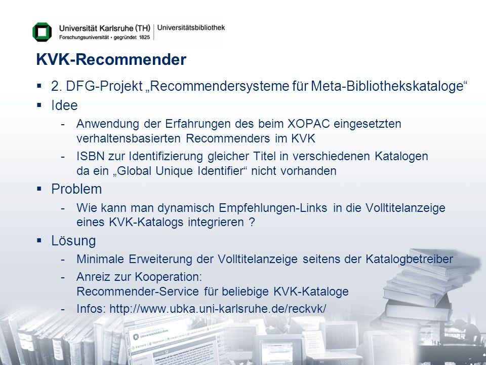 KVK-Recommender 2. DFG-Projekt Recommendersysteme für Meta-Bibliothekskataloge Idee -Anwendung der Erfahrungen des beim XOPAC eingesetzten verhaltensb