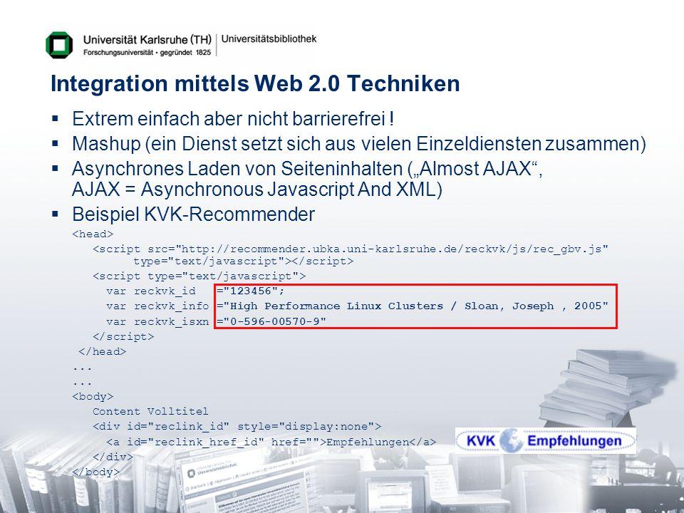 Integration mittels Web 2.0 Techniken Extrem einfach aber nicht barrierefrei ! Mashup (ein Dienst setzt sich aus vielen Einzeldiensten zusammen) Async