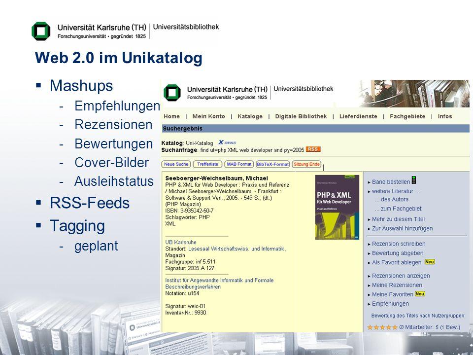 Web 2.0 im Unikatalog Mashups -Empfehlungen -Rezensionen -Bewertungen -Cover-Bilder -Ausleihstatus RSS-Feeds Tagging -geplant
