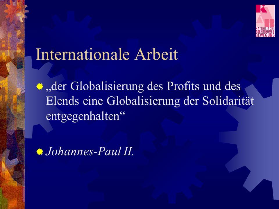 Internationale Arbeit der Globalisierung des Profits und des Elends eine Globalisierung der Solidarität entgegenhalten Johannes-Paul II.