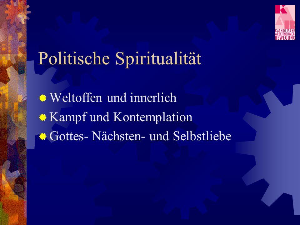 Politische Spiritualität Weltoffen und innerlich Kampf und Kontemplation Gottes- Nächsten- und Selbstliebe