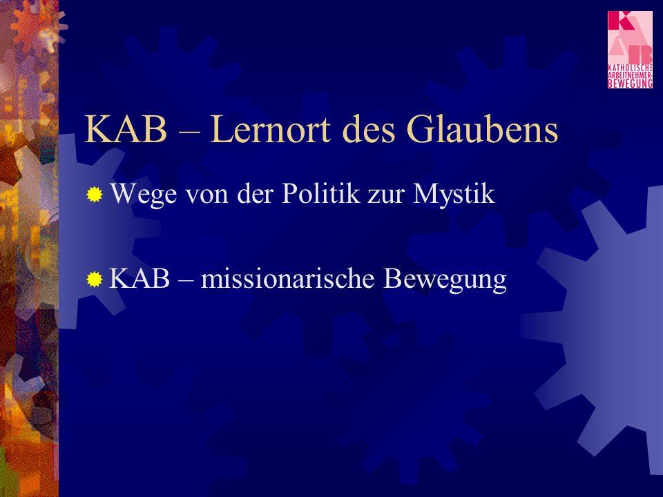 KAB – Lernort des Glaubens Wege von der Politik zur Mystik KAB – missionarische Bewegung