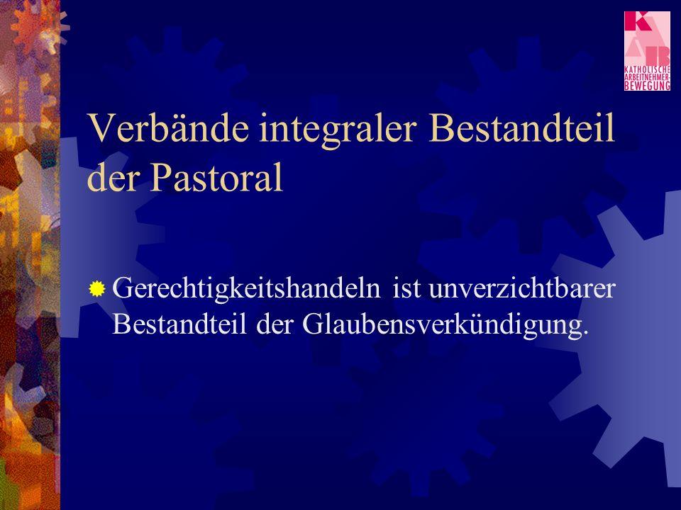 Verbände integraler Bestandteil der Pastoral Gerechtigkeitshandeln ist unverzichtbarer Bestandteil der Glaubensverkündigung.