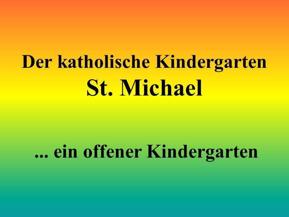Der katholische Kindergarten St. Michael... ein offener Kindergarten