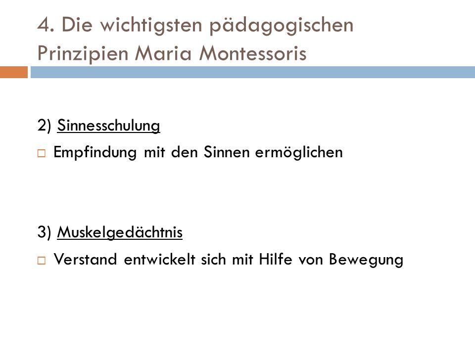 4. Die wichtigsten pädagogischen Prinzipien Maria Montessoris 2) Sinnesschulung Empfindung mit den Sinnen ermöglichen 3) Muskelgedächtnis Verstand ent