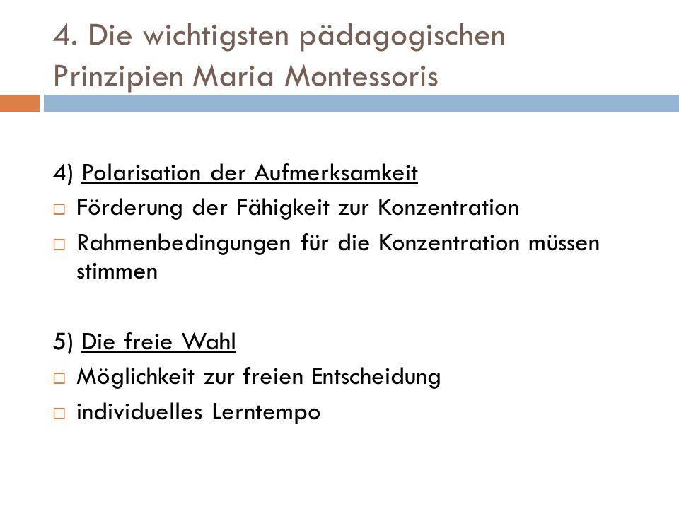 4. Die wichtigsten pädagogischen Prinzipien Maria Montessoris 4) Polarisation der Aufmerksamkeit Förderung der Fähigkeit zur Konzentration Rahmenbedin