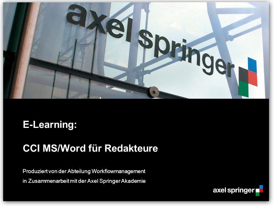 E-Learning: CCI MS/Word für Redakteure Produziert von der Abteilung Workflowmanagement in Zusammenarbeit mit der Axel Springer Akademie