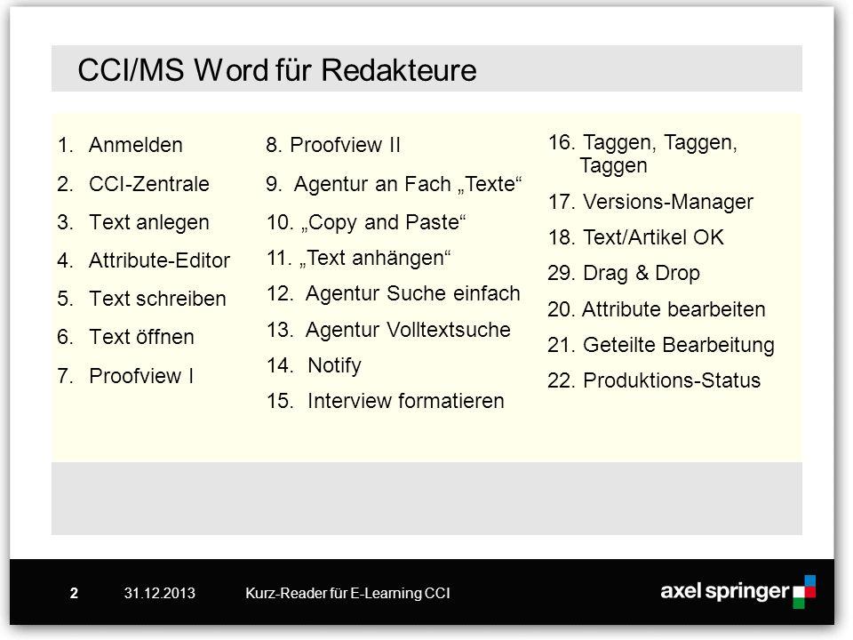 31.12.2013Kurz-Reader für E-Learning CCI2 CCI/MS Word für Redakteure 1.Anmelden 2.CCI-Zentrale 3.Text anlegen 4.Attribute-Editor 5.Text schreiben 6.Te
