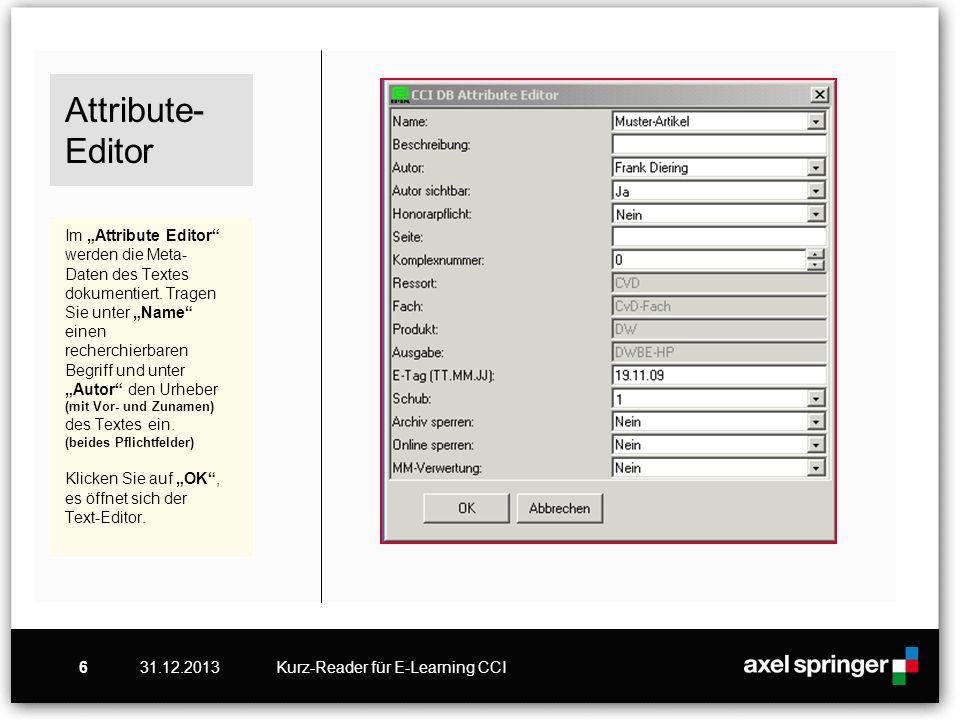 31.12.2013Kurz-Reader für E-Learning CCI6 Attribute- Editor Im Attribute Editor werden die Meta- Daten des Textes dokumentiert. Tragen Sie unter Name