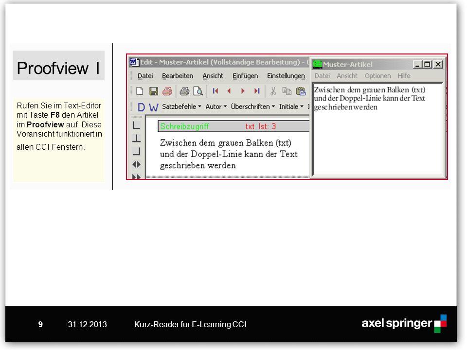 31.12.2013Kurz-Reader für E-Learning CCI9 Proofview I Rufen Sie im Text-Editor mit Taste F8 den Artikel im Proofview auf. Diese Voransicht funktionier