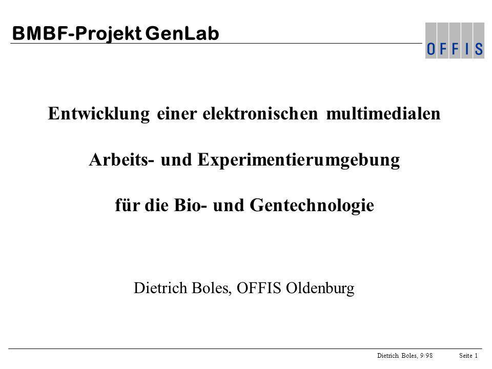 Dietrich Boles, 9/98Seite 1 BMBF-Projekt GenLab Entwicklung einer elektronischen multimedialen Arbeits- und Experimentierumgebung für die Bio- und Gentechnologie Dietrich Boles, OFFIS Oldenburg