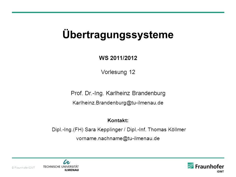 © Fraunhofer IDMT Übertragungssysteme WS 2011/2012 Vorlesung 12 Prof. Dr.-Ing. Karlheinz Brandenburg Karlheinz.Brandenburg@tu-ilmenau.de Kontakt: Dipl