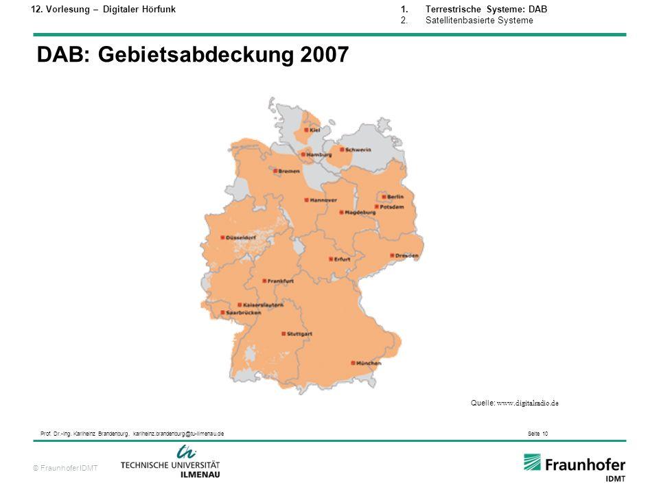 © Fraunhofer IDMT Prof. Dr.-Ing. Karlheinz Brandenburg, karlheinz.brandenburg@tu-ilmenau.de Seite 10 DAB: Gebietsabdeckung 2007 Quelle: www.digitalrad