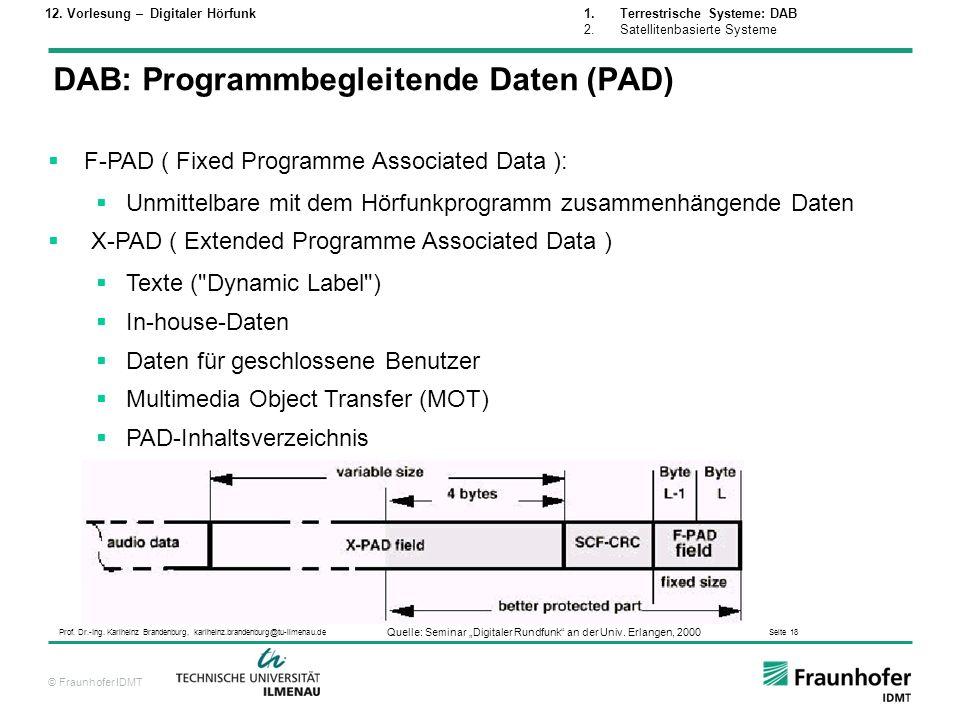 © Fraunhofer IDMT Prof. Dr.-Ing. Karlheinz Brandenburg, karlheinz.brandenburg@tu-ilmenau.de Seite 18 DAB: Programmbegleitende Daten (PAD) Quelle: Semi