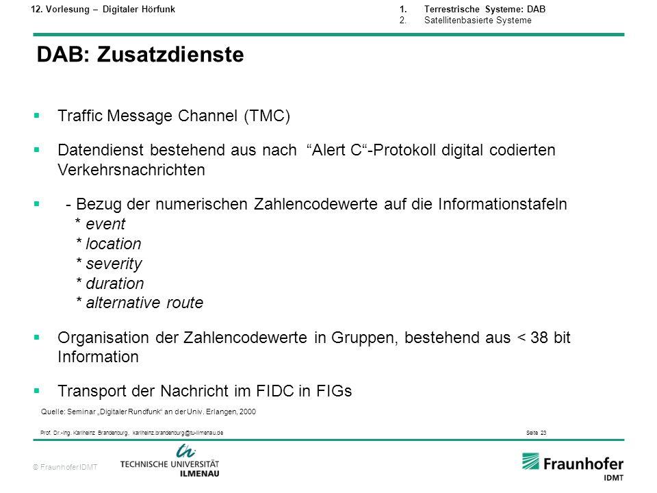 © Fraunhofer IDMT Prof. Dr.-Ing. Karlheinz Brandenburg, karlheinz.brandenburg@tu-ilmenau.de Seite 23 Traffic Message Channel (TMC) Datendienst bestehe