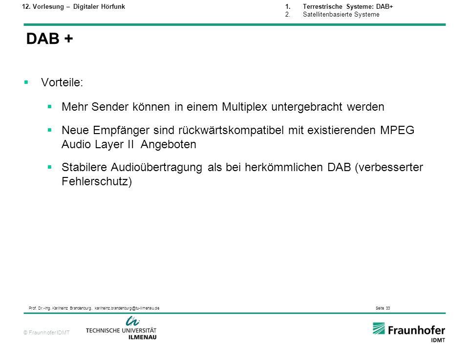 © Fraunhofer IDMT Prof. Dr.-Ing. Karlheinz Brandenburg, karlheinz.brandenburg@tu-ilmenau.de Seite 33 Vorteile: Mehr Sender können in einem Multiplex u