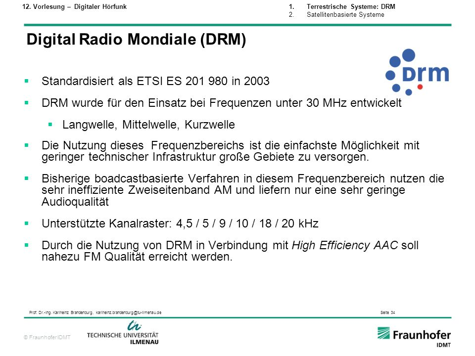 © Fraunhofer IDMT Prof. Dr.-Ing. Karlheinz Brandenburg, karlheinz.brandenburg@tu-ilmenau.de Seite 34 Standardisiert als ETSI ES 201 980 in 2003 DRM wu