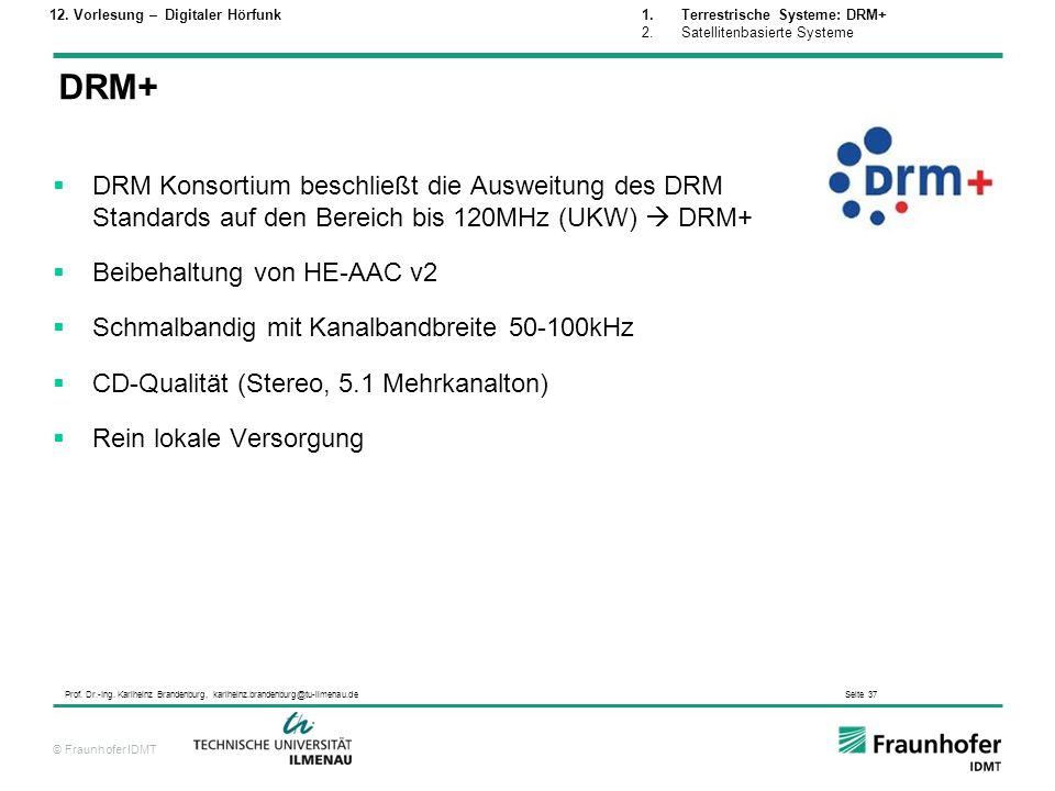 © Fraunhofer IDMT Prof. Dr.-Ing. Karlheinz Brandenburg, karlheinz.brandenburg@tu-ilmenau.de Seite 37 DRM Konsortium beschließt die Ausweitung des DRM