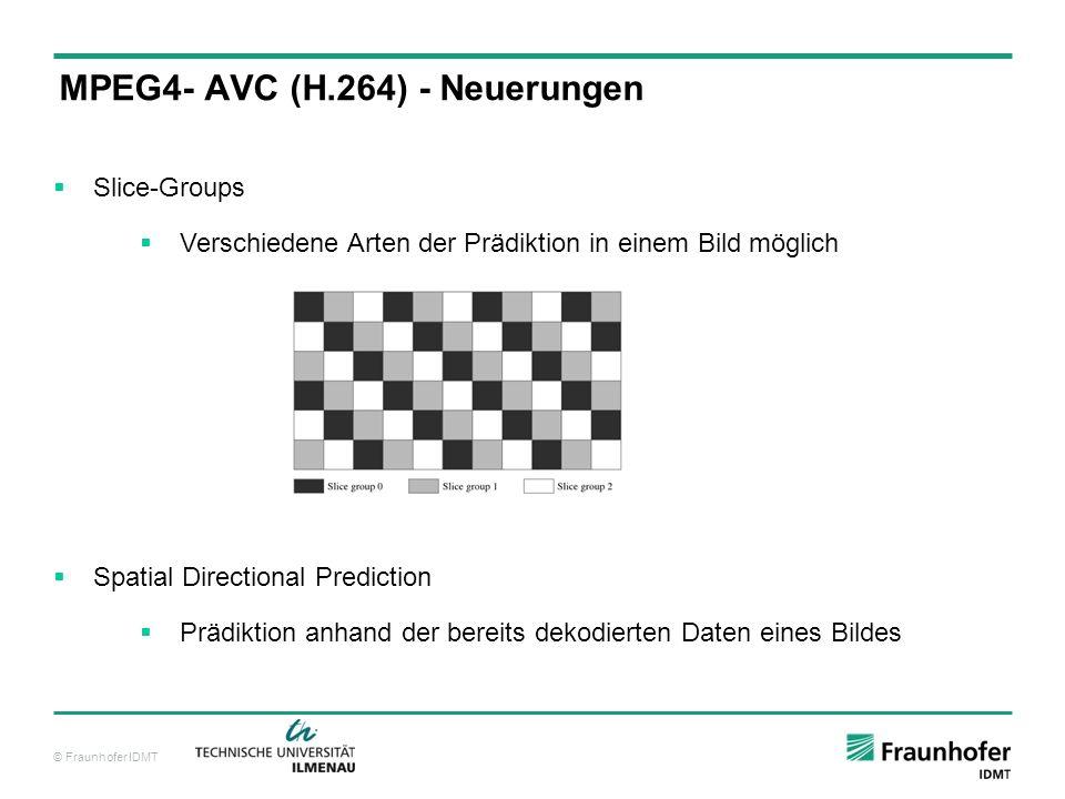 © Fraunhofer IDMT Bewegungsvorhersage Blockgröße variabel Suche im Viertelpixelraster Deblocking Filter Entropiecodierung Arithmetische Codierung als Option möglich (CABAC, Context- Adaptive Binary Arithmetic Coding) MPEG4- AVC (H.264) - Neuerungen