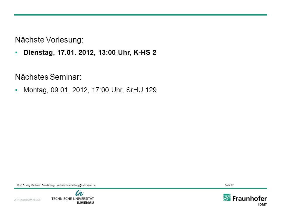 © Fraunhofer IDMT Prof. Dr.-Ing. Karlheinz Brandenburg, karlheinz.brandenburg@tu-ilmenau.de Seite 62 Nächste Vorlesung: Dienstag, 17.01. 2012, 13:00 U