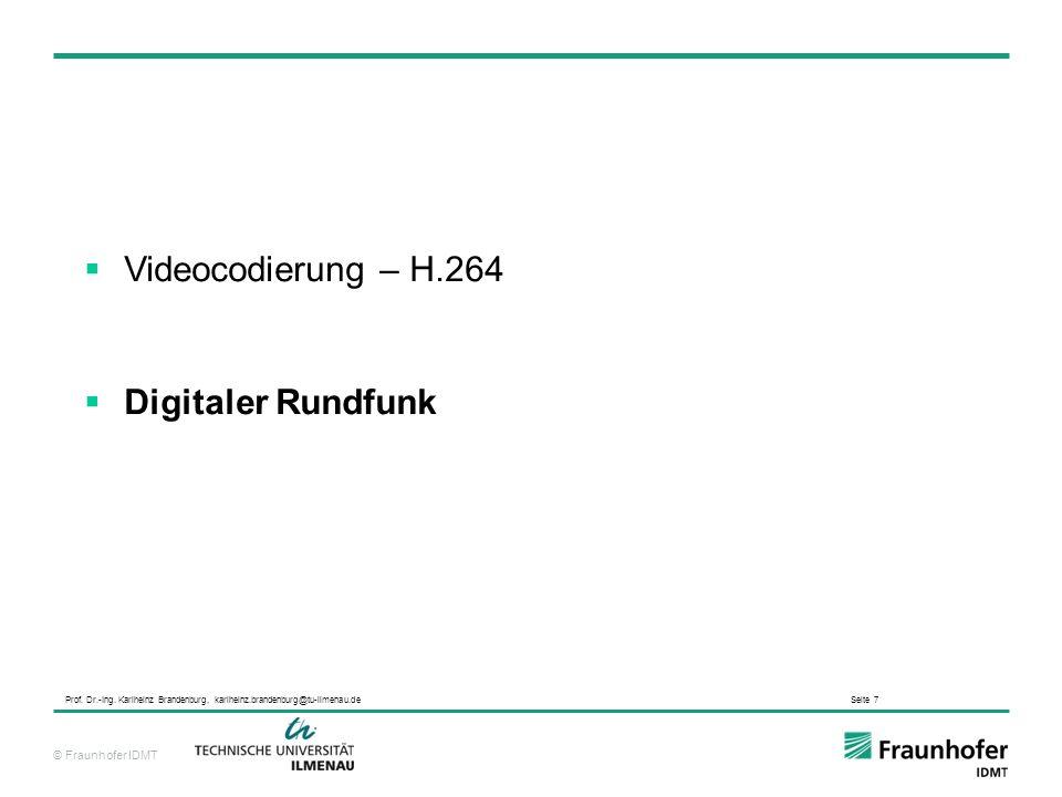 © Fraunhofer IDMT Prof. Dr.-Ing. Karlheinz Brandenburg, karlheinz.brandenburg@tu-ilmenau.de Seite 7 Videocodierung – H.264 Digitaler Rundfunk