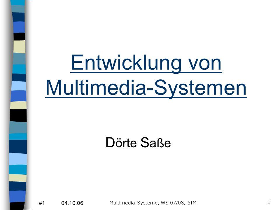 #1 04.10.06 Multimedia-Systeme, WS 07/08, 5IM 1 Entwicklung von Multimedia-Systemen D örte S aße
