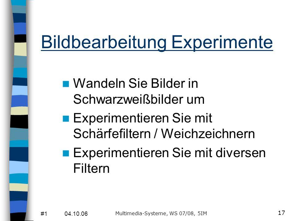 #1 04.10.06 Multimedia-Systeme, WS 07/08, 5IM 16 Zuschneiden / Bildausschnitt Laden Sie sich von www.sasze.de/fh-WS0708/ die vier Beispielbilder auf I