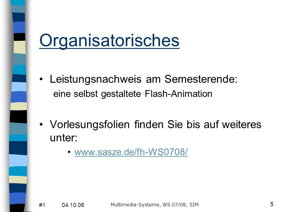 #1 04.10.06 Multimedia-Systeme, WS 07/08, 5IM 5 Organisatorisches Leistungsnachweis am Semesterende: eine selbst gestaltete Flash-Animation Vorlesungsfolien finden Sie bis auf weiteres unter: www.sasze.de/fh-WS0708/