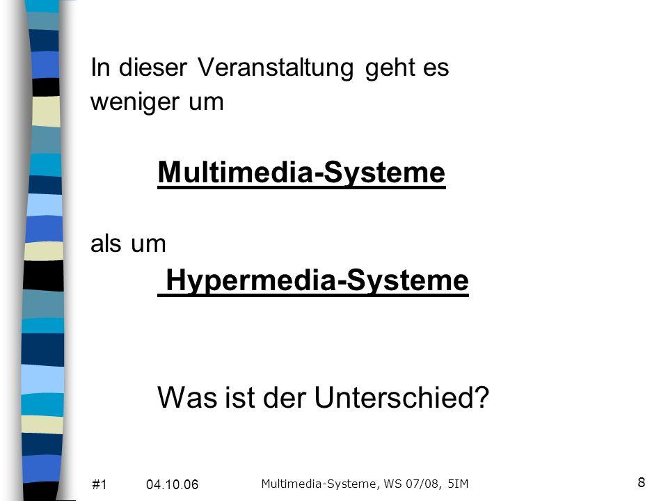 #1 04.10.06 Multimedia-Systeme, WS 07/08, 5IM 8 In dieser Veranstaltung geht es weniger um Multimedia-Systeme als um Hypermedia-Systeme Was ist der Unterschied?