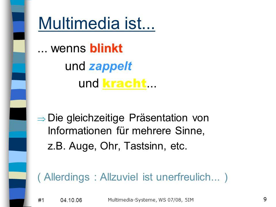 #1 04.10.06 Multimedia-Systeme, WS 07/08, 5IM 9 Multimedia ist...