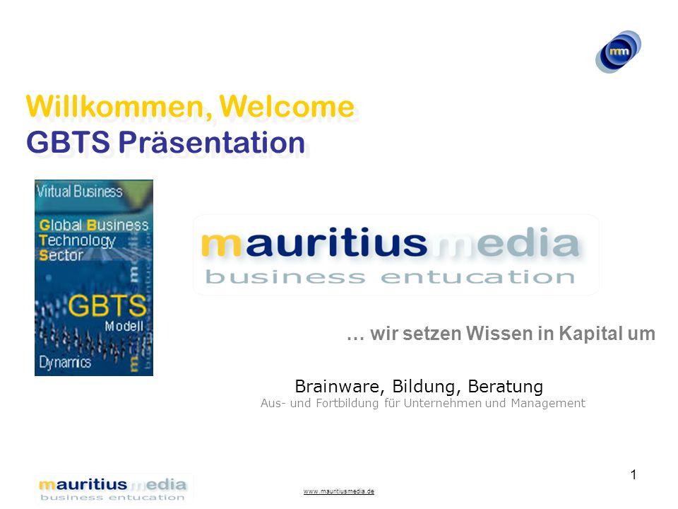 www.mauritiusmedia.de 1 Willkommen, Welcome GBTS Präsentation Willkommen, Welcome GBTS Präsentation … wir setzen Wissen in Kapital um Brainware, Bildu