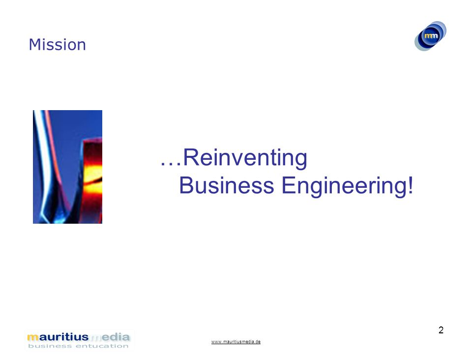www.mauritiusmedia.de 2 Mission …Reinventing Business Engineering!
