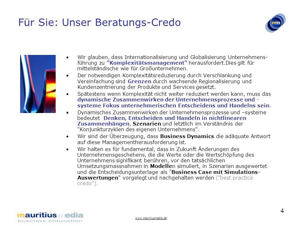 www.mauritiusmedia.de 5 GBTS System Dynamics Angewandtes Business Dynamics Modell Virtuelle Unternehmenswelt Extensive Simulation Makro-, Mikro- und Einzelunternehmenswelt